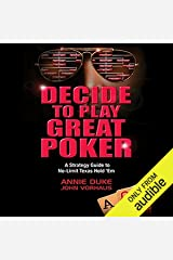 Decide to Play Great Poker: A Strategy Guide to No-limit Texas Hold Em Audible Audiobook