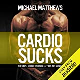 Cardio Sucks: The Simple Science of Losing Fat