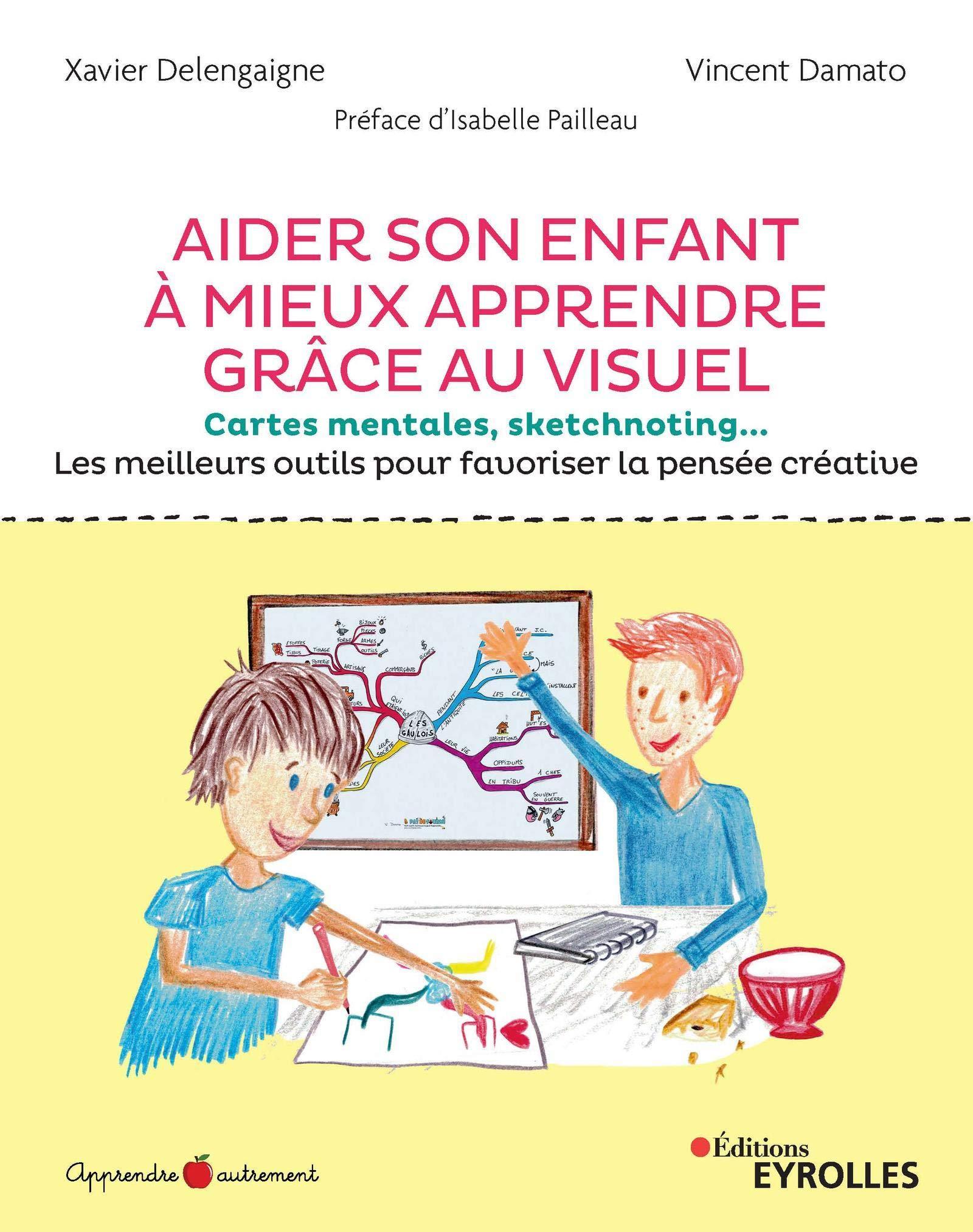 Aider son enfant à mieux apprendre grâce au visuel: Cartes mentales, sketchnoting... Les meilleurs outils pour favoriser la pensée créative.
