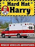 Hard Hat Harry: Rescue Vehicles Adventures