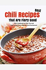 Best Chili Recipes That Are Fiery Good: Chili Cookbook to Give You and Your Loved One's Warmth and Excitement Kindle Edition