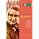 A Subversive Gospel: Flannery O'Connor and the Reimagining of Beauty, Goodness, and Truth (Studies in Theology and the…