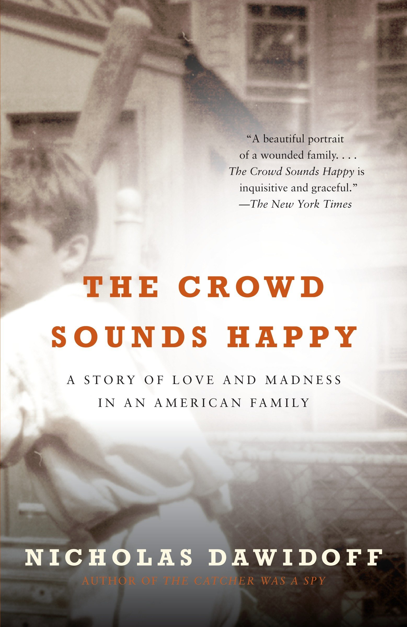 Read Online The Crowd Sounds Happy: A Story of Love and Madness in an American Family pdf epub