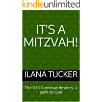 It's a Mitzvah!: The 613 Commandments, a path to God (English Edition)