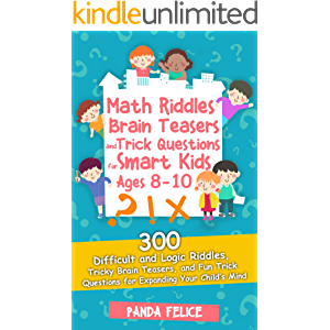 Math Riddles, Brain Teasers and Trick Questions for Smart Kids Ages 8-10: 300 Difficult and Logic Riddles, Tricky Brain…
