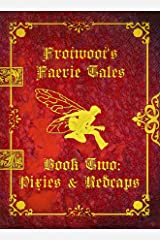 Frotwoot's Faerie Tales (Book Two: Pixies & Redcaps) Kindle Edition