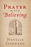 Prayer: The Art of Believing (The Neville Collection Book 5)