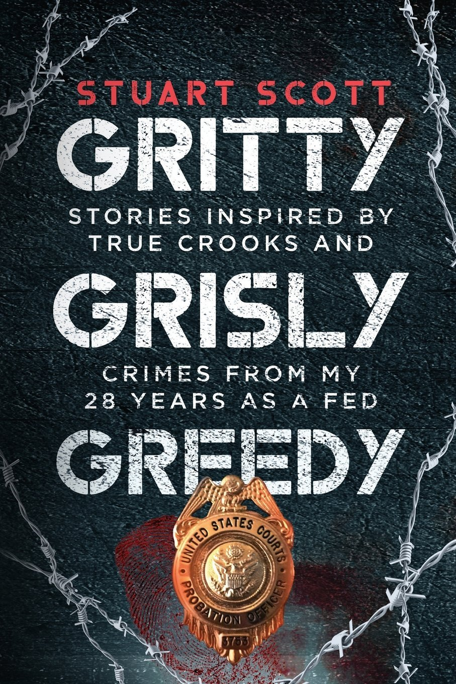 Gritty, Grisly and Greedy: Crimes and Characters Inspired by 20 Years as a Fed pdf