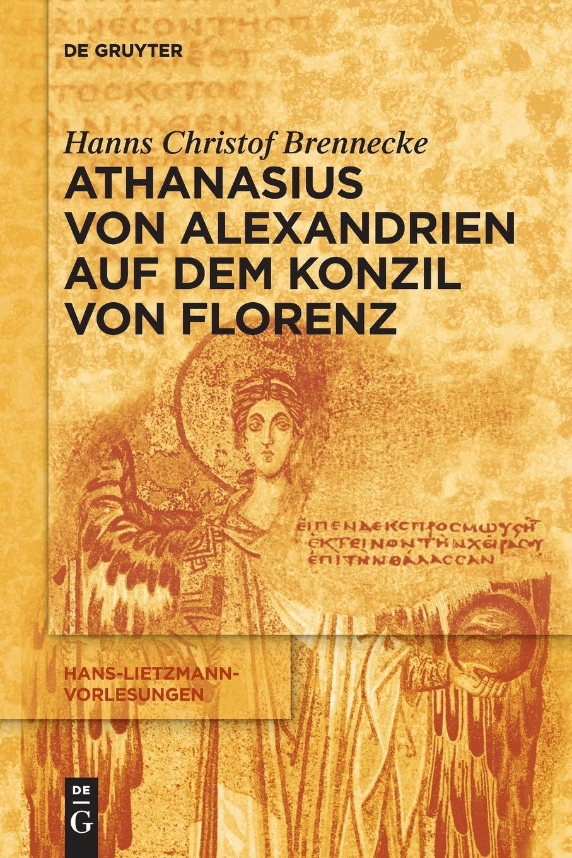 Athanasius Von Alexandrien Auf Dem Konzil Von Florenz  Hans Lietzmann Vorlesungen Band 13