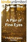 A Pair of Fine Eyes: A Pride and Prejudice Variation