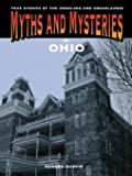 Myths and Mysteries of Ohio: True Stories of the Unsolved and Unexplained (Myths and Mysteries Series)