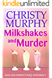 Milkshakes and Murder: A Comedy Cozy (Mom and Christy's Cozy Mysteries Book 3)