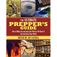 The Ultimate Prepper's Guide: How to Make Sure the End of the World as We Know It Isn?t the End of Your World