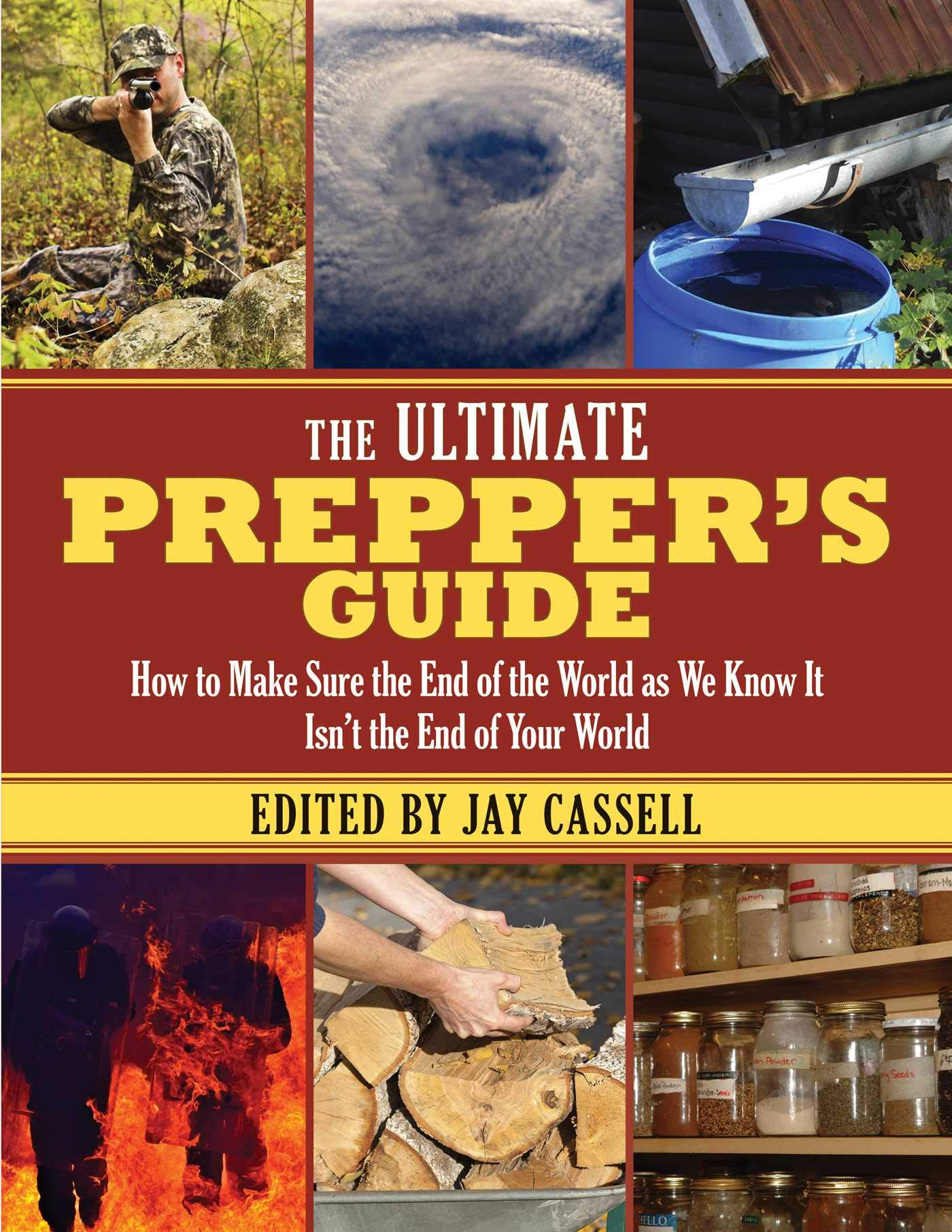 How to Make Sure the End of the World as We Know It Isnt the End of Your World The Ultimate Preppers Guide
