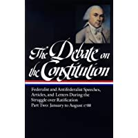 The Debate on the Constitution : Federalist and Antifederalist Speeches, Articles and Letters During the Struggle over…