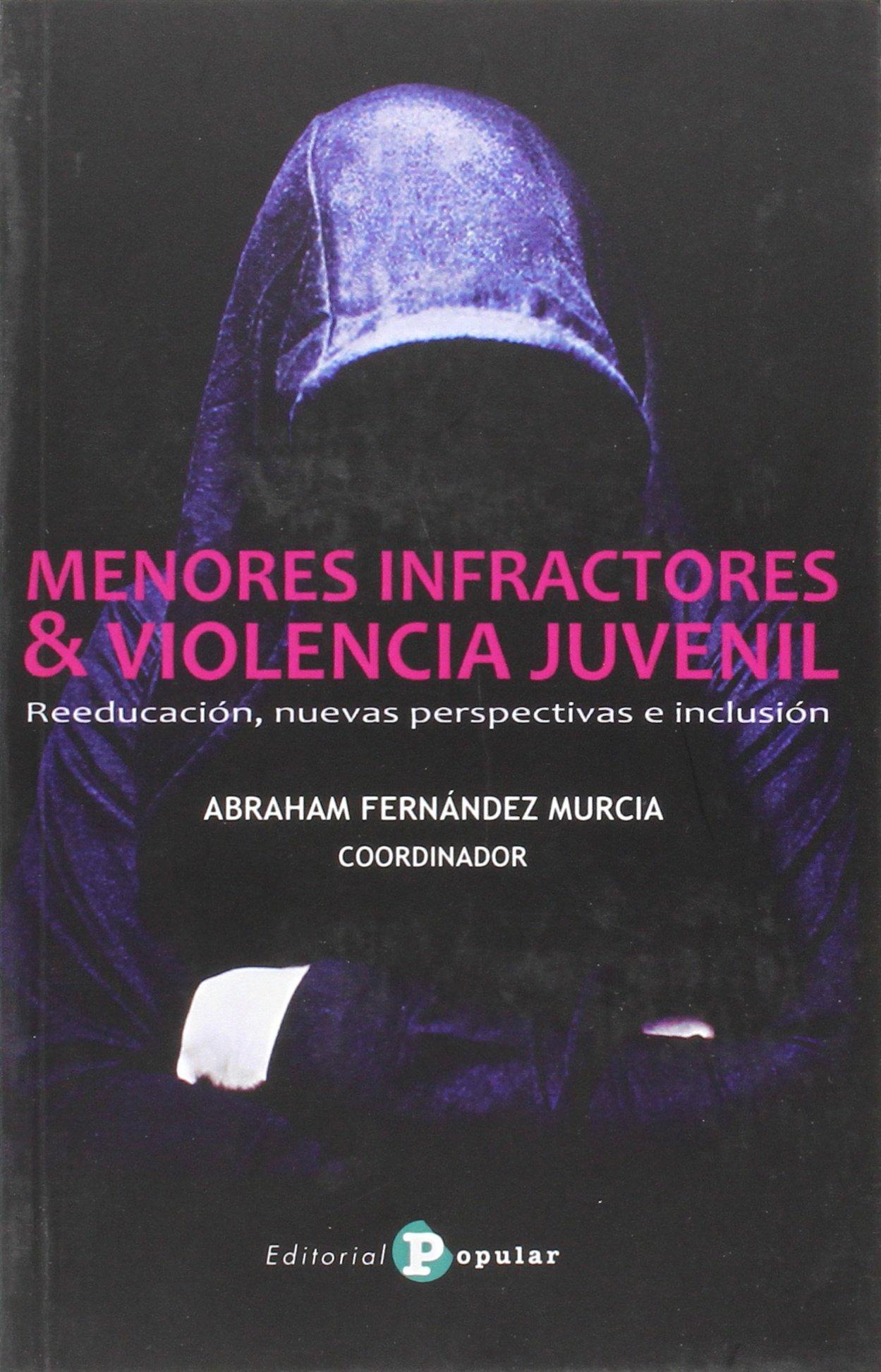 MENORES INFRACTORES Y VIOLENCIA JUVENIL: Reeducación, nuevas perspectivas e inclusión PROMOCION CULTURAL: Amazon.es: ABRAHAM FERNANDEZ MURCIA: Libros
