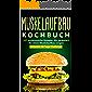 Muskelaufbau Kochbuch: 127 proteinreiche Rezepte, die garantiert für einen Muskelaufbau sorgen. Inklusive 30 Tage Challenge