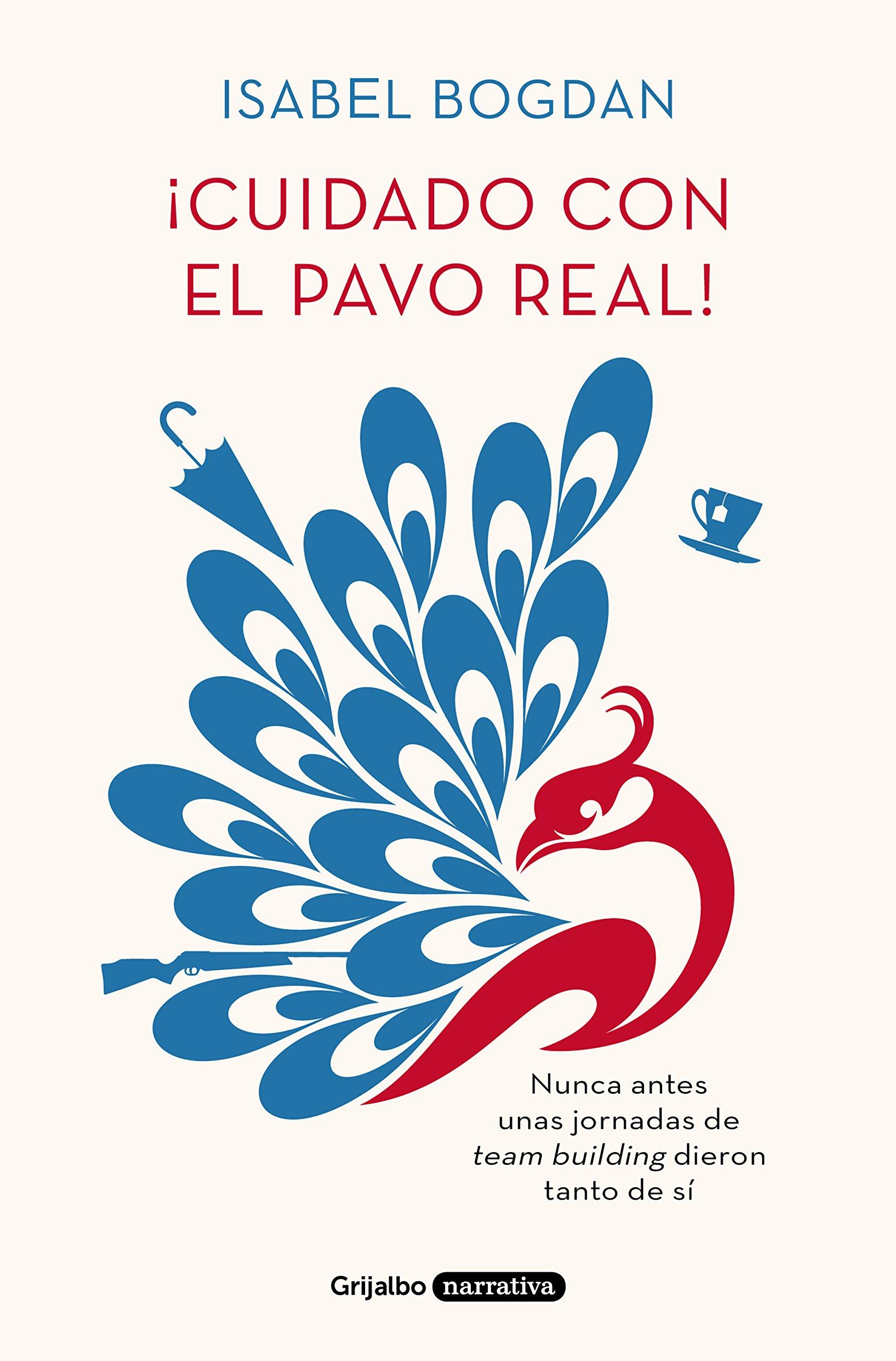 ¡Cuidado con el pavo real! (Grijalbo Narrativa): Amazon.es: Isabel Bogdan, CLAUDIA; TODA CASTAN: Libros