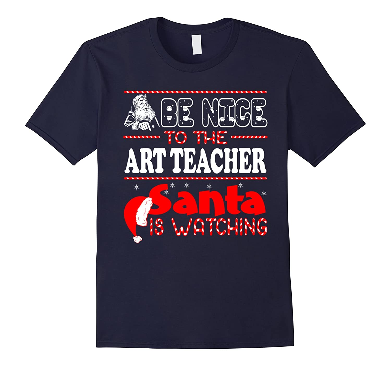 Be Nice To Art Teacher Santa Is Watching Christmas t shirt-RT