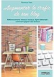 Augmenter le trafic de son blog. Référencement, réseaux sociaux, ligne éditoriale : comment gagner des lecteurs