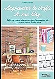 Augmenter le trafic de son blog: Référencement, réseaux sociaux, ligne éditoriale : comment gagner des lecteurs (Blogueuses créatives)