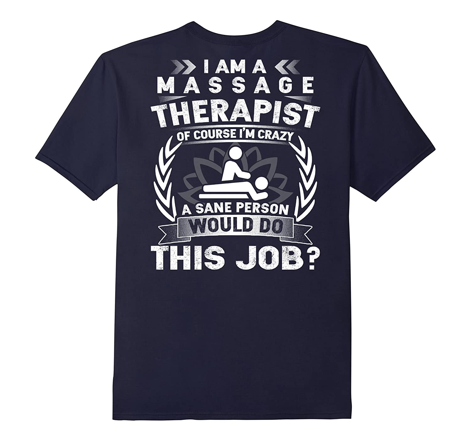 I Am A Massage Therapist T-shirt Im Crazy A Sane Person-TD