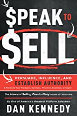 Speak To Sell: Persuade, Influence, And Establish Authority & Promote Your Products, Services, Practice, Business, or Cause Kindle Edition