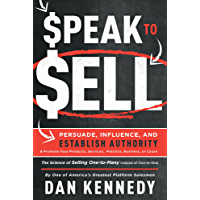 Speak To Sell: Persuade, Influence, And Establish Authority & Promote Your Products, Services, Practice, Business, or Cause (English Edition)