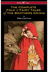 The Complete Folk & Fairy Tales of the Brothers Grimm (Wisehouse Classics - The Complete and Authoritative Edition) Kindle Edition
