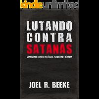 Lutando Contra Satanás: Conhecendo suas estratégias, fraquezas e derrota