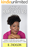 Ask a Homeschool Vet: Learned Lessons and Wisdom Gained from a Successful Homeschooling Mom of 11 Years