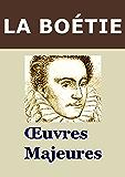LA BOÉTIE - Oeuvres: Discours de la servitude volontaire, Essai sur les idées politiques de Montaigne et La Boétie.