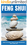 Feng Shui: How to Attract Wealth and Abundance into Your Life, A Beginner's Guide (Feng Shui, Feng Shui Tips, Wealth, Finance)