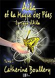 Aila et la Magie des Fées: La saga d'Aila - Tome I