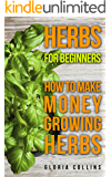 Herbs For Beginners: How To Make Money Growing Herbs