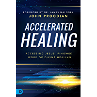 Accelerated Healing: Accessing Jesus' Finished Work of Divine Healing (English Edition)