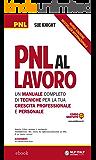 PNL al lavoro: Un manuale completo di tecniche per la tua crescita professionale e personale