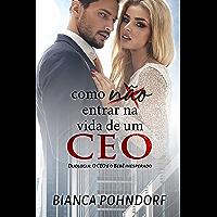 Como NÃO entrar na vida de um CEO: Livro 1 (Duologia: O CEO e o bebê inesperado)