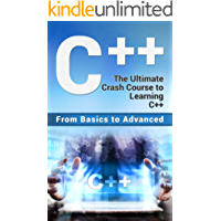 C++: The Ultimate Crash Course to Learning C++ (from basics to advanced) (guide,C Programming, HTML, Javascript, Programming,all,internet, Coding, CSS, Java, PHP Book 2) (English Edition)