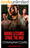 Rough Lessons: Spare The Rod (Rough Alpha Male Book 5)