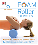 Foam Roller Exercises: Relieve Pain*Prevent Injury*Improve Mobility
