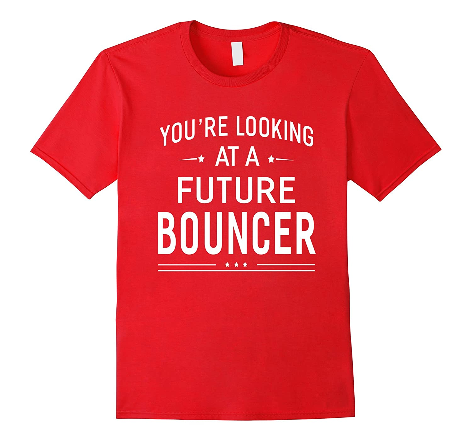Youre Looking At A Future Bouncer T-shirt Graduation Gift-PL