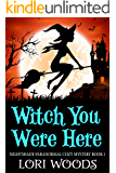 Witch You Were Here (Nightshade Paranormal Cozy Mystery Book 1)
