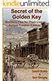 Secret of the Golden Key: Brothers flee for thier lives across frontier Kansas