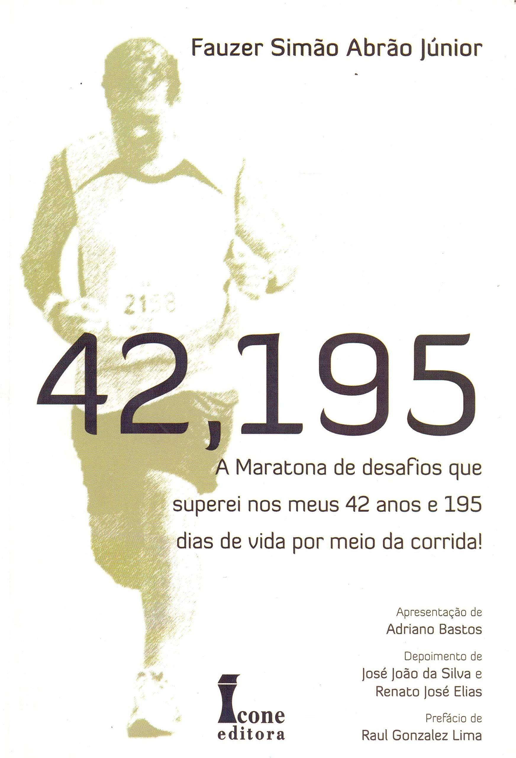 42,195: Maratona de Desafios que Superei nos Meus 42 anos e 195 Dias de Vida por Meio da Corrida! ebook