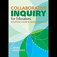 Collaborative Inquiry for Educators: A Facilitator's Guide to School Improvement