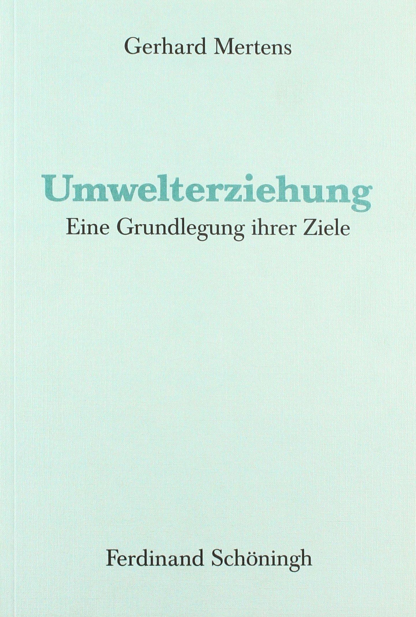 Umwelterziehung. Eine Grundlegung ihrer Ziele Taschenbuch – 1. Januar 1999 Gerhard Mertens Verlag Ferdinand Schöningh 3506755064 Bildung