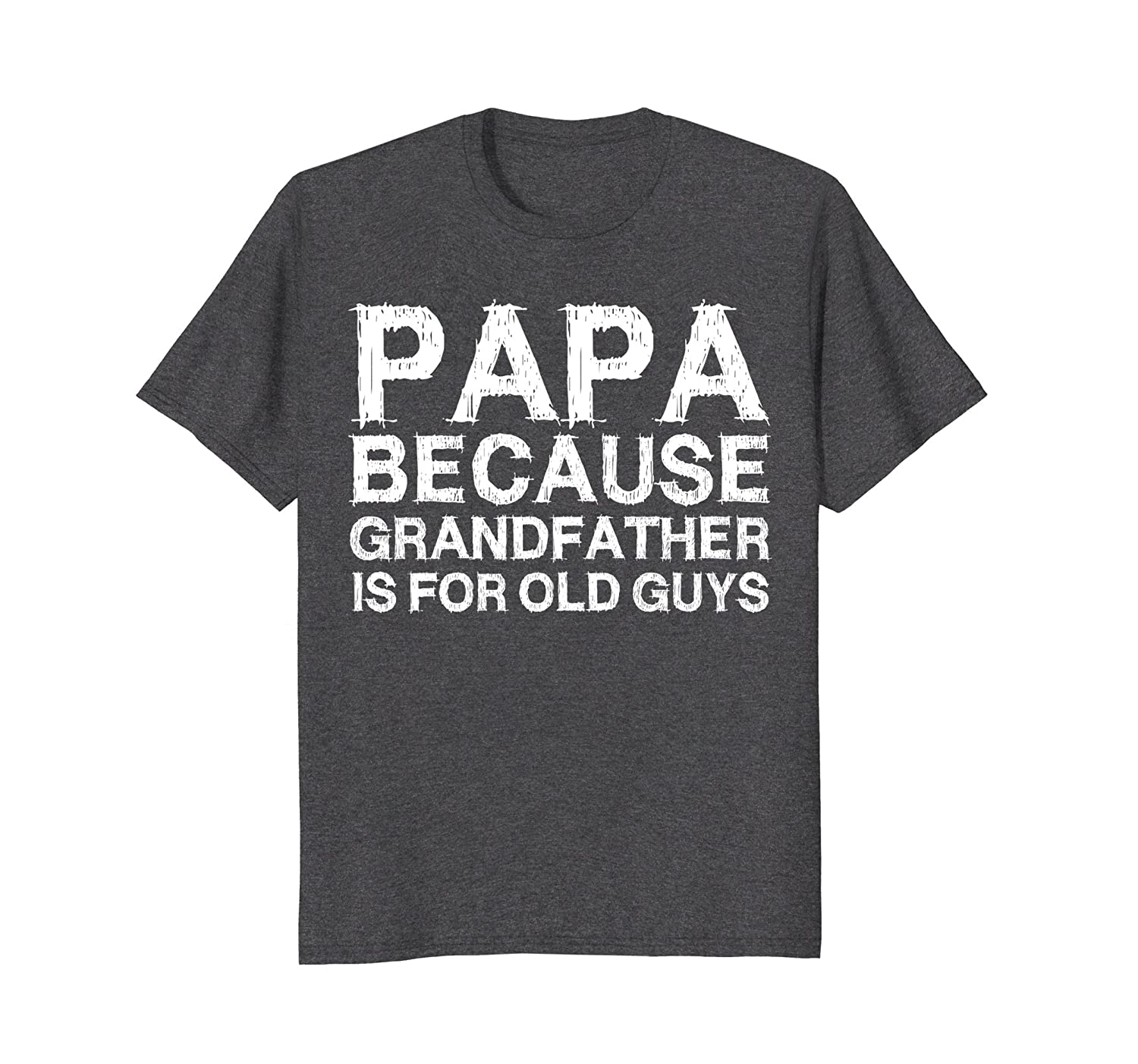 df6ec43a86b0 Mens Papa Because Grandfather Is For Old Guys T-Shirt Fathers Day-alottee  gift
