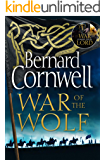 War of the Wolf: A gripping, thrilling historical novel in the bestselling Last Kingdom series (The Last Kingdom Series…