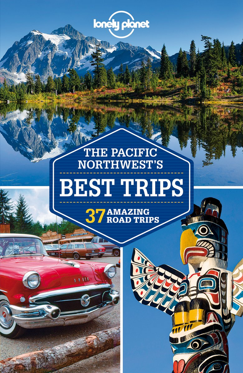 Lonely Planet Pacific Northwest's Best Trips (Lonely Planet Road Trips)